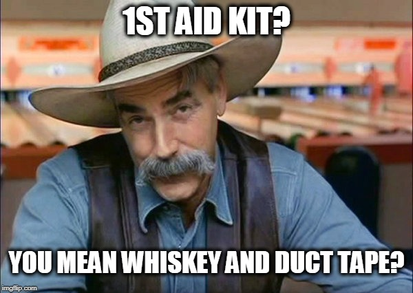 Must be a Boomer thing | 1ST AID KIT? YOU MEAN WHISKEY AND DUCT TAPE? | image tagged in redneck,redneck 1st aid,whiskey,sam elliott cowboy | made w/ Imgflip meme maker