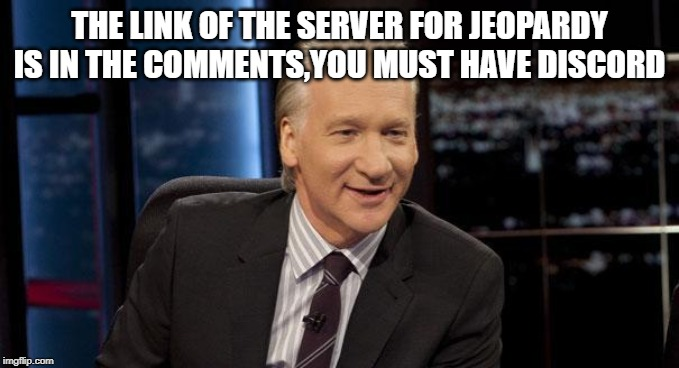 New Rules |  THE LINK OF THE SERVER FOR JEOPARDY IS IN THE COMMENTS,YOU MUST HAVE DISCORD | image tagged in new rules | made w/ Imgflip meme maker