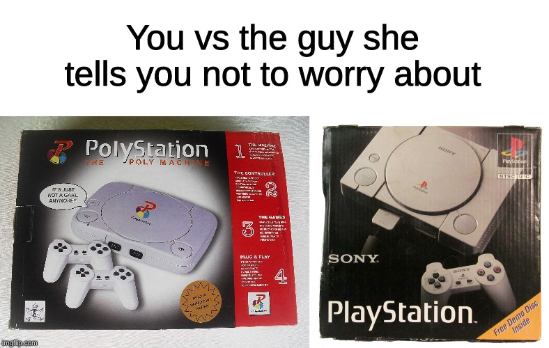 You vs the guy she tells you not to worry about | image tagged in memes,playstation,polystation,gaming,bootleg,you vs the guy she tells you not to worry about | made w/ Imgflip meme maker