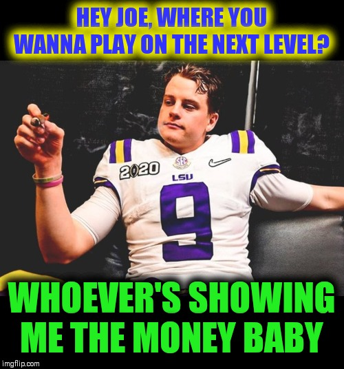 Draft predictions | HEY JOE, WHERE YOU WANNA PLAY ON THE NEXT LEVEL? WHOEVER'S SHOWING ME THE MONEY BABY | image tagged in nfl football,heisman,lsu,cincinnati,show me the money | made w/ Imgflip meme maker