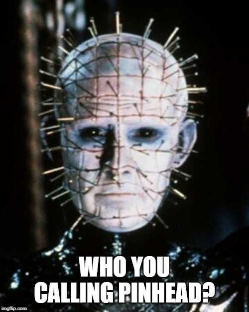 Pinhead | image tagged in meme,horror movie | made w/ Imgflip meme maker