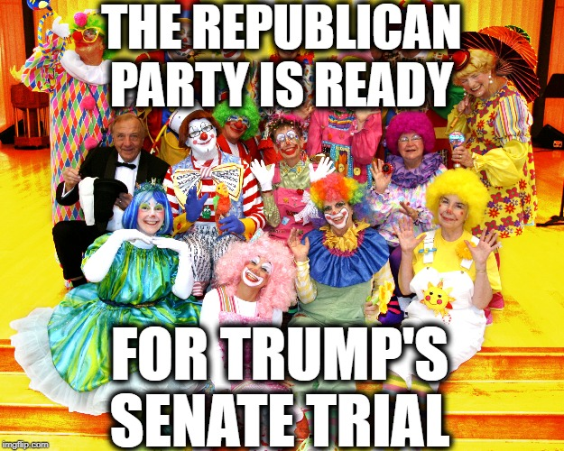 Get Ready For The Kremlin Klown Show! |  THE REPUBLICAN PARTY IS READY; FOR TRUMP'S SENATE TRIAL | image tagged in republicans,clowns,donald trump,senate,traitors,impeach trump | made w/ Imgflip meme maker