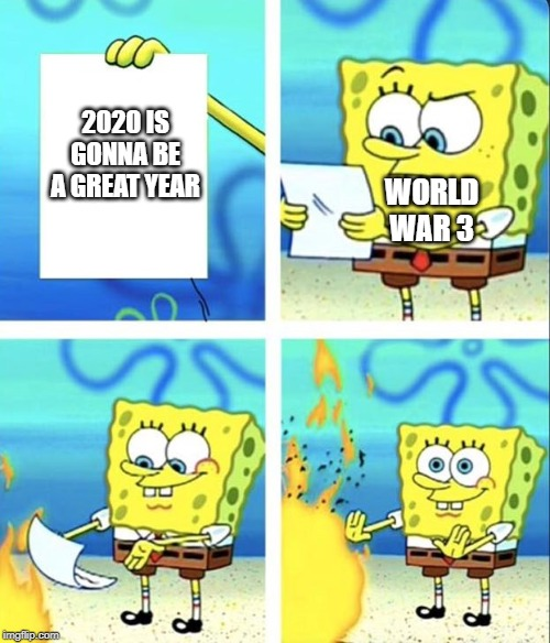 Spongebob yeet | 2020 IS GONNA BE A GREAT YEAR WORLD WAR 3 | image tagged in spongebob yeet | made w/ Imgflip meme maker