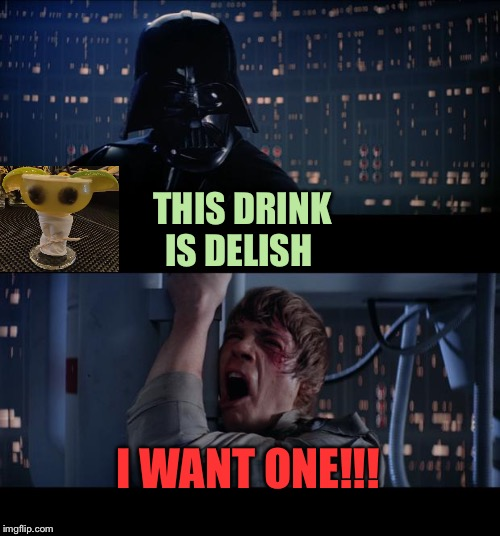 Star Wars No Meme | THIS DRINK IS DELISH I WANT ONE!!! | image tagged in memes,star wars no | made w/ Imgflip meme maker