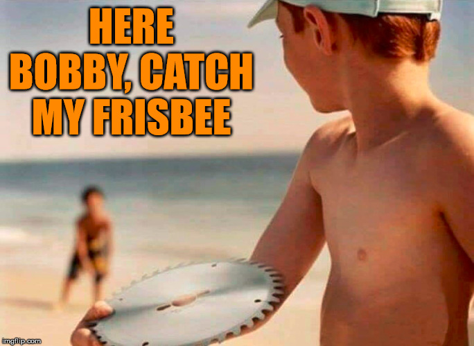 HERE BOBBY, CATCH MY FRISBEE | made w/ Imgflip meme maker