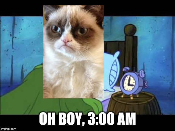 OH BOY 3 AM! | OH BOY, 3:00 AM | image tagged in oh boy 3 am | made w/ Imgflip meme maker