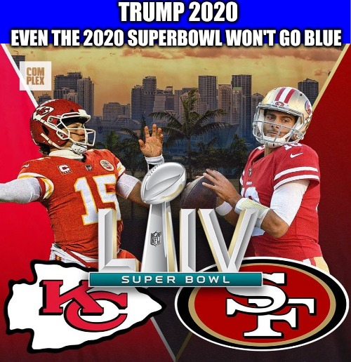 WINNING! | TRUMP 2020 EVEN THE 2020 SUPERBOWL WON'T GO BLUE | image tagged in trump 2020,superbowl | made w/ Imgflip meme maker