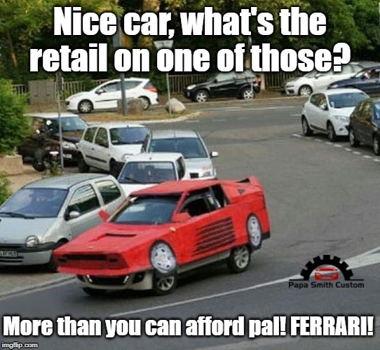 Nice car, what's the retail on one of those? More than you can afford pal! Ferrari! | image tagged in the fast and the furious,ferrari,toyota,car meme,cars,modified cars | made w/ Imgflip meme maker