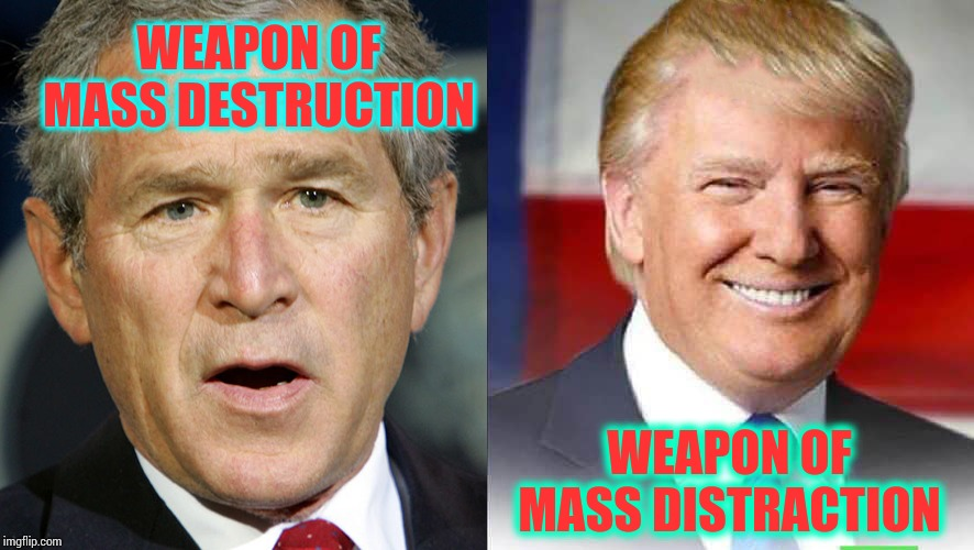 As The Stomach Turns |  WEAPON OF MASS DESTRUCTION; WEAPON OF MASS DISTRACTION | image tagged in memes,trump unfit unqualified dangerous,weapon of mass destruction,weapons,liar in chief,scumbag republicans | made w/ Imgflip meme maker