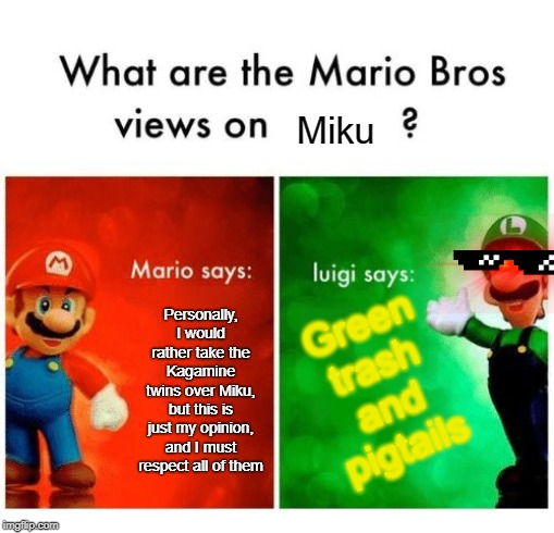 Luigi does not like Hatsune Miku |  Miku; Green trash and pigtails; Personally, I would rather take the Kagamine twins over Miku, but this is just my opinion, and I must respect all of them | image tagged in mario vs luigi,vocaloid,hatsune miku | made w/ Imgflip meme maker