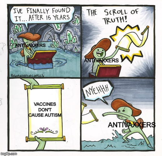 The Scroll Of Truth |  ANTIVAXXERS; ANTIVAXXERS; VACCINES DON'T CAUSE AUTISM; ANTIVAXXERS | image tagged in memes,the scroll of truth | made w/ Imgflip meme maker