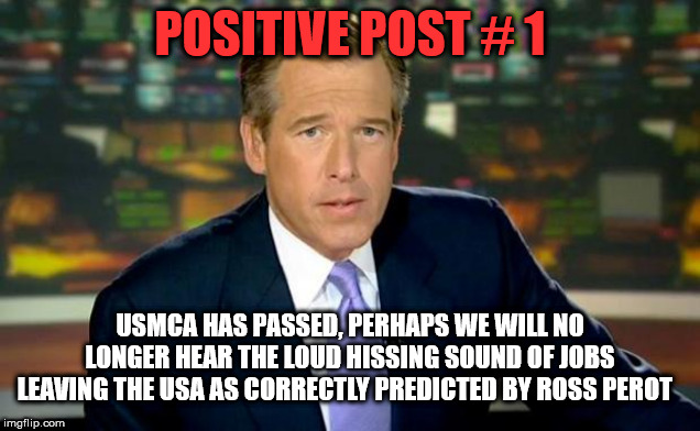 Brian Williams Was There | POSITIVE POST # 1 USMCA HAS PASSED, PERHAPS WE WILL NO LONGER HEAR THE LOUD HISSING SOUND OF JOBS LEAVING THE USA AS CORRECTLY PREDICTED BY  | image tagged in memes,brian williams was there | made w/ Imgflip meme maker