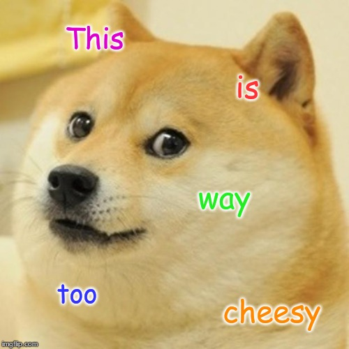 Doge Meme | This is way too cheesy | image tagged in memes,doge | made w/ Imgflip meme maker