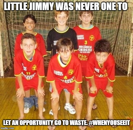 When you see it | LITTLE JIMMY WAS NEVER ONE TO LET AN OPPORTUNITY GO TO WASTE. #WHENYOUSEEIT | image tagged in funny,funny memes,awkward | made w/ Imgflip meme maker