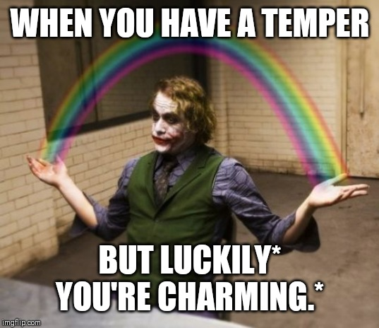 Joker Rainbow Hands Meme |  WHEN YOU HAVE A TEMPER; BUT LUCKILY* YOU'RE CHARMING.* | image tagged in memes,joker rainbow hands | made w/ Imgflip meme maker