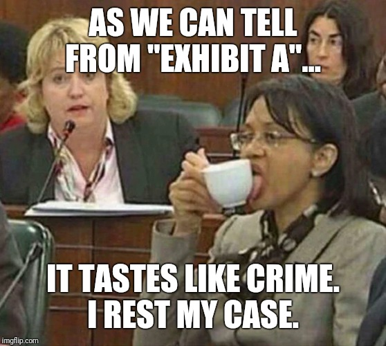 "It tastes like crime | AS WE CAN TELL FROM ""EXHIBIT A""... IT TASTES LIKE CRIME.I REST MY CASE. 