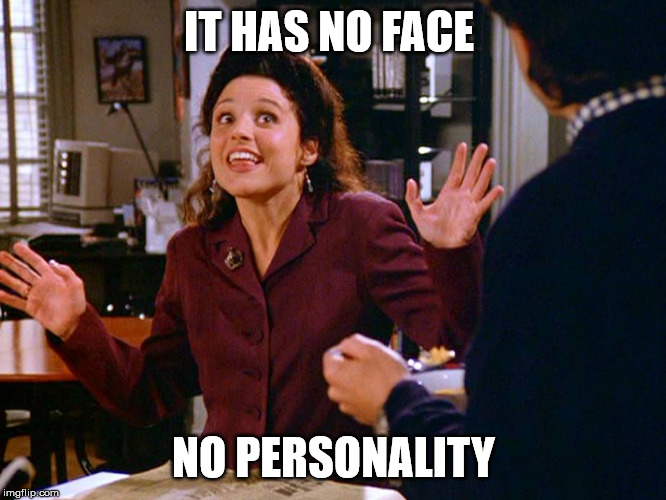 Seinfeld |  IT HAS NO FACE; NO PERSONALITY | image tagged in seinfeld,elaine benes,circumcision | made w/ Imgflip meme maker