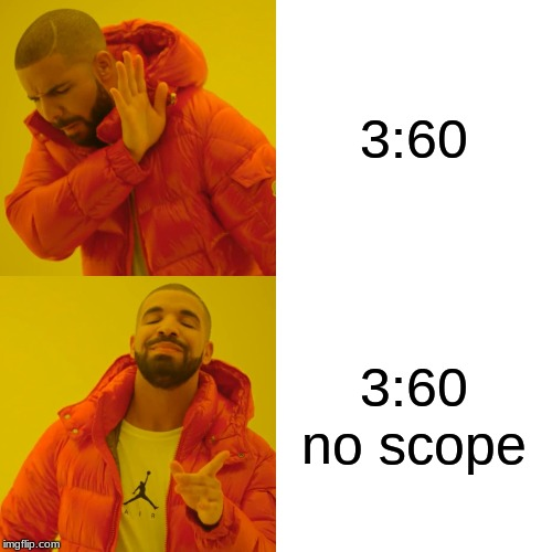 3:60 3:60 no scope | image tagged in memes,drake hotline bling | made w/ Imgflip meme maker