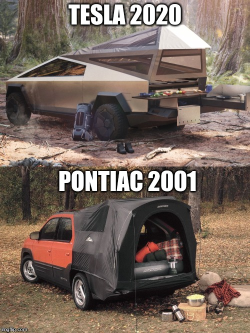 Tesla 2020 |  TESLA 2020; PONTIAC 2001 | image tagged in cybertruck,cars,camping | made w/ Imgflip meme maker