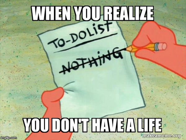 No Life? | image tagged in no life | made w/ Imgflip meme maker