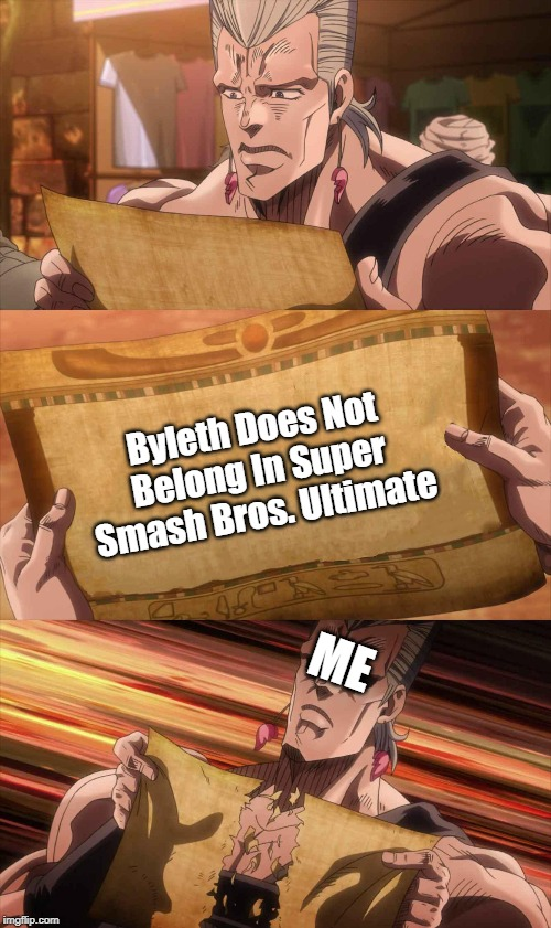 I'm Hyped For Byleth! |  Byleth Does Not Belong In Super Smash Bros. Ultimate; ME | image tagged in jojo scroll of truth,memes,byleth in smash | made w/ Imgflip meme maker