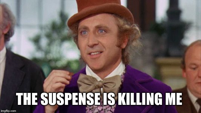 Willy Wonka Suspense | THE SUSPENSE IS KILLING ME | image tagged in willy wonka suspense | made w/ Imgflip meme maker