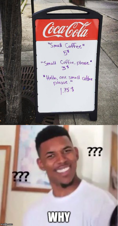 Manners makes things cheaper I guess | WHY | image tagged in nick young,coffee,why,manners | made w/ Imgflip meme maker