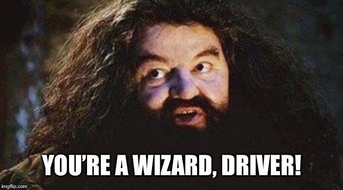 You're a wizard, Harry! | YOU'RE A WIZARD, DRIVER! | image tagged in youre a wizard harry | made w/ Imgflip meme maker
