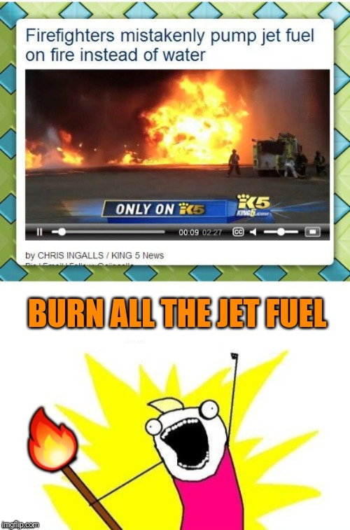 Accidental Flames | BURN ALL THE JET FUEL | image tagged in memes,firefighters,fire,44colt,airplane,feel the bern | made w/ Imgflip meme maker