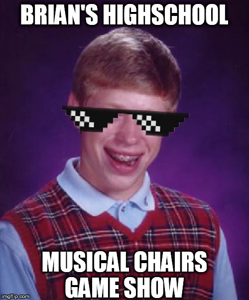 BRIAN'S HIGHSCHOOL MUSICAL CHAIRS    GAME SHOW | made w/ Imgflip meme maker