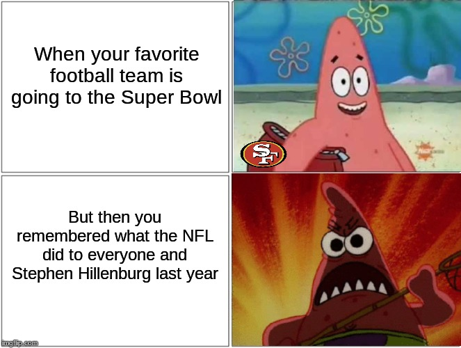 It's almost been a year since the big disappointment happened |  When your favorite football team is going to the Super Bowl; But then you remembered what the NFL did to everyone and Stephen Hillenburg last year | image tagged in memes,blank comic panel 2x2,spongebob,super bowl,san francisco 49ers | made w/ Imgflip meme maker