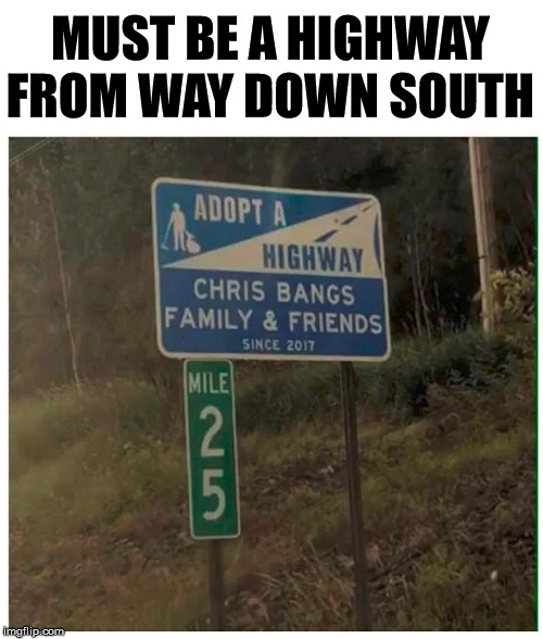 For some reason I think of banjo playing and Deliverance. | MUST BE A HIGHWAY FROM WAY DOWN SOUTH | image tagged in highway,the south,redneck hillbilly,redneck,deliverance | made w/ Imgflip meme maker