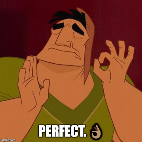 When X just right | PERFECT. ?? | image tagged in when x just right | made w/ Imgflip meme maker