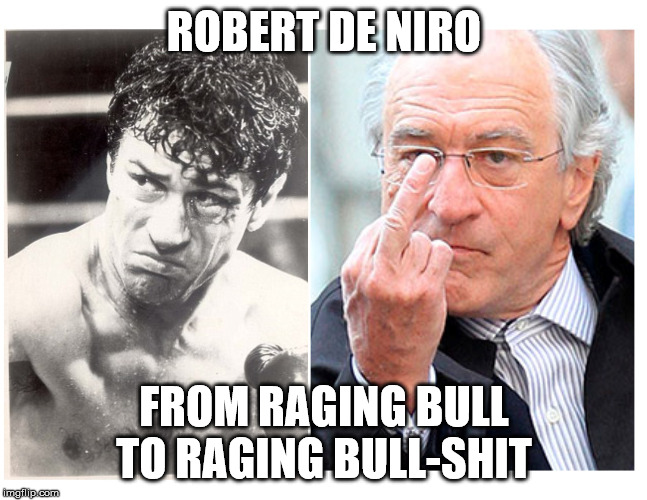ROBERT DE NIRO; FROM RAGING BULL TO RAGING BULL-SHIT | image tagged in sad truth | made w/ Imgflip meme maker