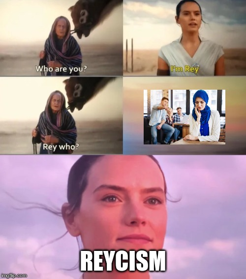 Rey Who? |  REYCISM | image tagged in rey who | made w/ Imgflip meme maker