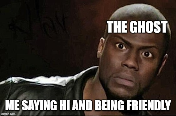 Kevin Hart | THE GHOST ME SAYING HI AND BEING FRIENDLY | image tagged in memes,kevin hart | made w/ Imgflip meme maker
