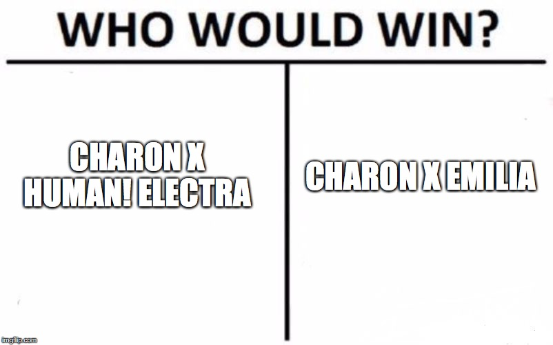 Who Would Win? |  CHARON X HUMAN! ELECTRA; CHARON X EMILIA | image tagged in memes,who would win | made w/ Imgflip meme maker