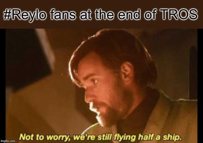 Reylo (might be repost sorry) |  #Reylo fans at the end of TROS | image tagged in star wars,star wars prequels,obi wan kenobi | made w/ Imgflip meme maker