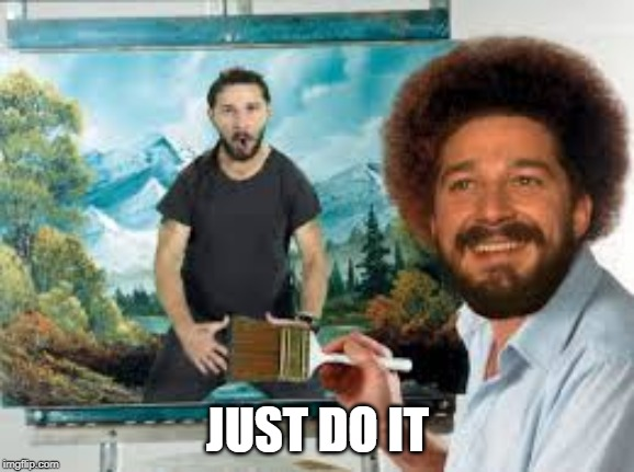 Shia |  JUST DO IT | image tagged in funny,memes,shia labeouf just do it | made w/ Imgflip meme maker