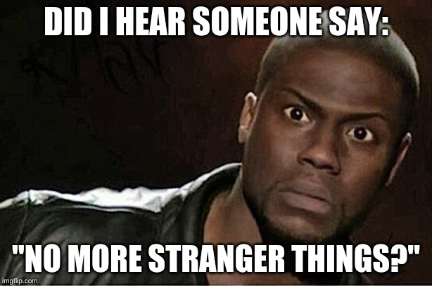 "Kevin Hart | DID I HEAR SOMEONE SAY: ""NO MORE STRANGER THINGS?"" 