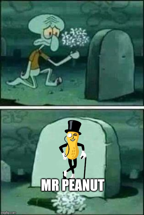 Guys, the beloved icon is dead. #RIPeanut | MR PEANUT | image tagged in grave spongebob,mr peanut,planters,ripeanut,memes | made w/ Imgflip meme maker