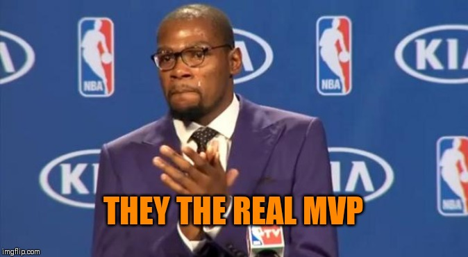You The Real MVP Meme | THEY THE REAL MVP | image tagged in memes,you the real mvp | made w/ Imgflip meme maker
