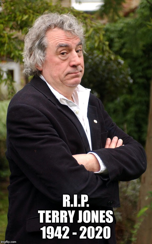 Terry Jones |  R.I.P. TERRY JONES 1942 - 2020 | image tagged in terry jones | made w/ Imgflip meme maker
