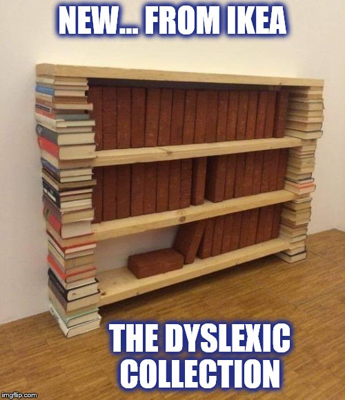 so simple, your kids can put it together! | NEW... FROM IKEA THE DYSLEXIC COLLECTION | image tagged in ikea,task failed successfully,dyslexic,books | made w/ Imgflip meme maker