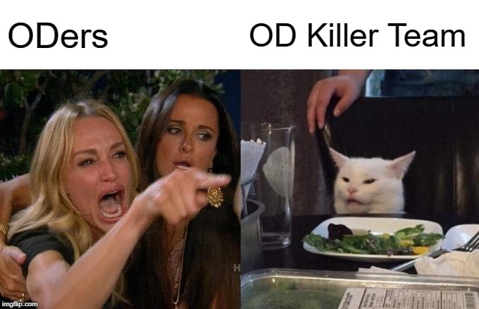 Od killing |  ODers; OD Killer Team | image tagged in memes,woman yelling at cat,roblox,oders,roblox daters,od kill team | made w/ Imgflip meme maker