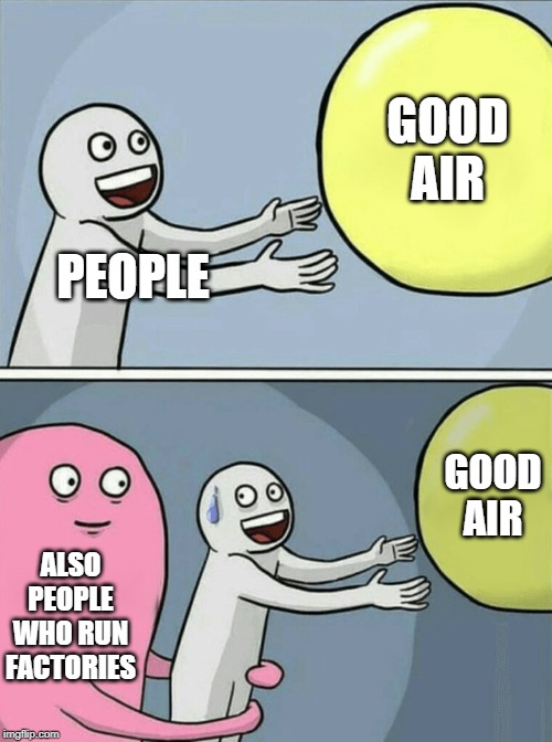 PEOPLE GOOD AIR ALSO PEOPLE WHO RUN FACTORIES GOOD AIR | image tagged in memes,running away balloon | made w/ Imgflip meme maker