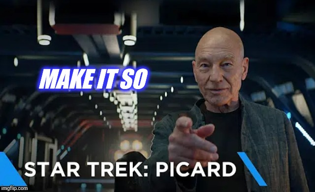It Appears So Number One | MAKE IT SO | image tagged in memes,captain picard,enterprise,star trek the next generation,star trek,sir patrick stewart | made w/ Imgflip meme maker