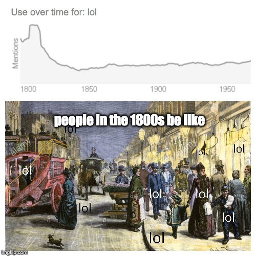 people in the 1800s be like | image tagged in funny memes,lol,original meme | made w/ Imgflip meme maker