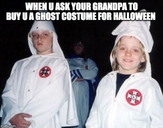 Kool Kid Klan |  WHEN U ASK YOUR GRANDPA TO BUY U A GHOST COSTUME FOR HALLOWEEN | image tagged in memes,kool kid klan | made w/ Imgflip meme maker