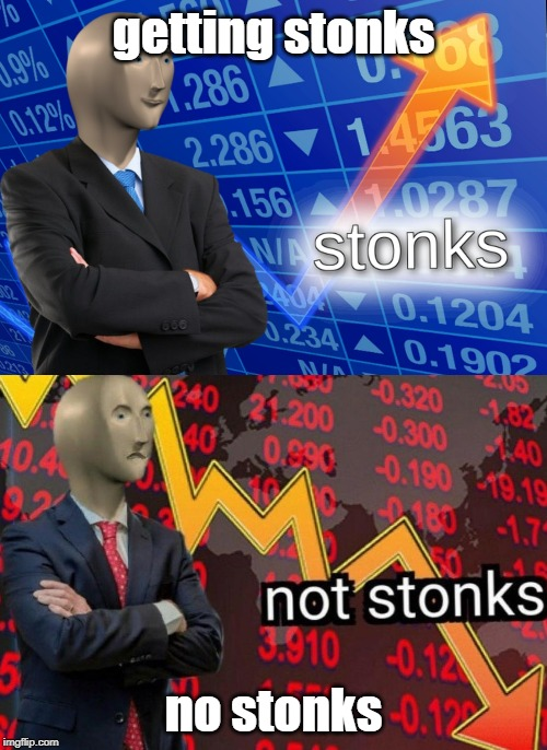 Stonks not stonks | getting stonks no stonks | image tagged in stonks not stonks | made w/ Imgflip meme maker